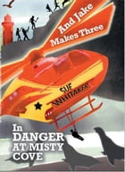And Jake Makes Three in Danger at Misty Cove by Sue Whitaker