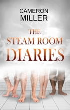 The Steam Room Diaries by Cameron Miller