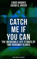 9788027225576 - Jacob D. Green, Louis Hughes: CATCH ME IF YOU CAN - The Incredible Life Stories of Two Runaway Slaves: Jacob D. Green & Louis Hughes - Kniha