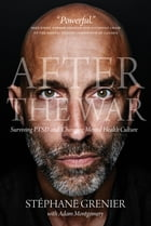 After the War: Surviving PTSD and Changing Mental Health Culture by Stéphane Grenier