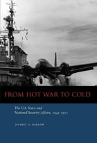 From Hot War to Cold: The U.S. Navy and National Security Affairs, 1945-1955 by Jeffrey G. Barlow