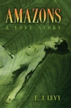 Amazons: A Love Story by Ellen Levy