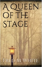 A Queen of the Stage by Fred M. White