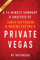 Summary of Private Vegas: by James Patterson & Maxine Paetro , Includes Analysis by Instaread Summaries
