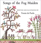 Songs of the Fog Maiden: Read-Aloud Edition by Tomie dePaola
