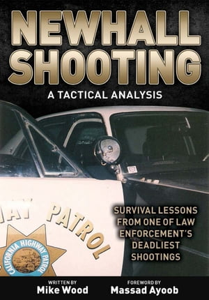Newhall Shooting - A Tactical Analysis An inside look at the most tragic and influential police gunfight of the modern era.