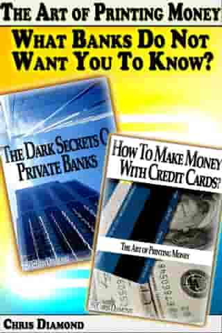 The Art of Printing Money: What Banks Do Not Want You To Know? by Chris Diamond