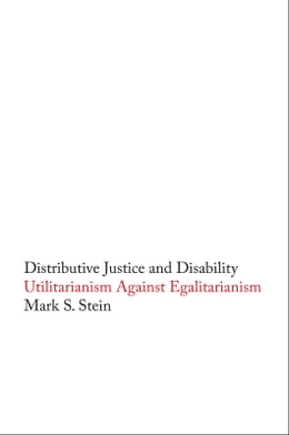 Book Distributive Justice and Disability: Utilitarianism against Egalitarianism by Mark S. Stein