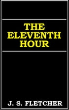 The Eleventh Hour by J. S. Fletcher