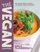 The Vegan Cookbook: 100 Sensational Recipes to Inspire and Invigorate by Adele McConnell