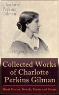 Collected Works of Charlotte Perkins Gilman: Short Stories, Novels, Poems and Essays 04b145fc-b936-4b70-84cb-3d01a97c9278