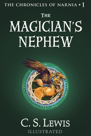 The Magician's Nephew (The Chronicles of Narnia, Book 1) by C. S. Lewis