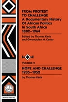 From Protest to Challenge, Vol. 2: A Documentary History of African Politics in South Africa, 1882-1964: Hope and Challenge, 1935-1952 by Gwendolyn M. Carter