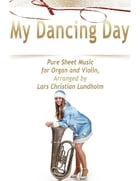 My Dancing Day Pure Sheet Music for Organ and Violin, Arranged by Lars Christian Lundholm