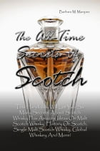 The All-Time Secrets Of Scotch: This Handbook Will Let You So Many Secrets About Scotch Whisky Plus Amazing Ideas On Malt Scotch Whi by Barbara M. Marquez
