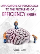 Applications of Psychology to the Problems of Efficiency Series (4 Books) by Warren Hilton