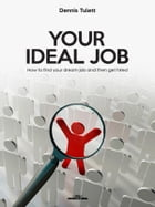Your Ideal Job: How to find your dream job and then get hired by Dennis Tulett