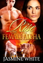 Rise Of The Female Alpha by Jasmine White
