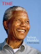 TIME Nelson Mandela: A Hero s Journey by Kelly Knauer