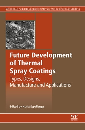 Future Development of Thermal Spray Coatings Types,  Designs,  Manufacture and Applications