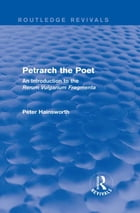 Petrarch the Poet (Routledge Revivals): An Introduction to the 'Rerum Vulgarium Fragmenta'
