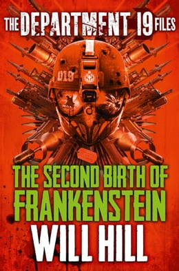 Book The Department 19 Files: The Second Birth of Frankenstein (Department 19) by Will Hill
