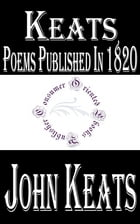 Keats: Poems Published in 1820 by John Keats