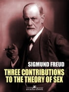 Three Contributions to the Theory of Sex (Annotated) by Sigmund Freud