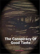 The Conspiracy of Good Taste: William Morris, Cecil Sharp and Clough Williams-Ellis and the repression of working class culture in by Stefan Szczelkun