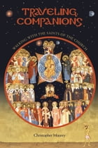 Traveling Companions: Walking with the Saints of the Church by Christopher Moorey