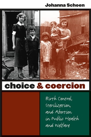 Choice and Coercion Birth Control,  Sterilization,  and Abortion in Public Health and Welfare