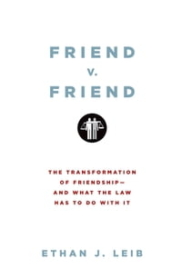 Friend v. Friend: The Transformation of Friendship--and What the Law Has to Do with It
