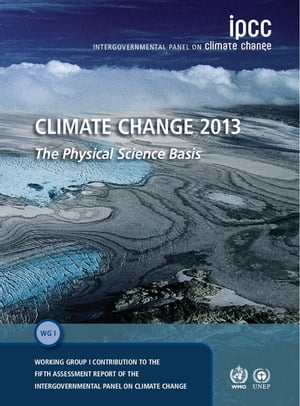 Climate Change 2013 ? The Physical Science Basis Working Group I Contribution to the Fifth Assessment Report of the Intergovernmental Panel on Climate