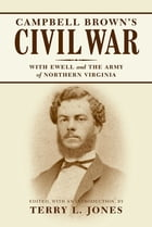 Campbell Brown's Civil War: With Ewell in the Army of Northern Virginia by Terry L. Jones
