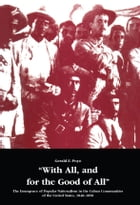With All, and for the Good of All: The Emergence of Popular Nationalism in the Cuban Communities of the United States, 1848–1898 by Gerald E. Poyo