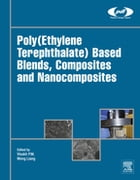 Poly(Ethylene Terephthalate) Based Blends, Composites and Nanocomposites by P. M. Visakh