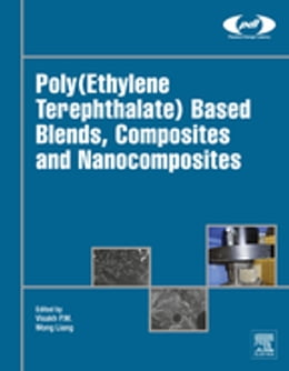 Book Poly(Ethylene Terephthalate) Based Blends, Composites and Nanocomposites by P. M. Visakh