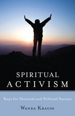 Spiritual Activism: Keys for Personal and Political Success