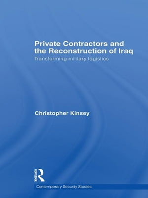 Private Contractors and the Reconstruction of Iraq Transforming Military Logistics