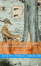 Father Thrift and His Animal Friends (Illustrated) by Joseph Charles Sindelar