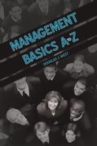Management Basics A to Z: How to Achieve Success in Your First Management Position