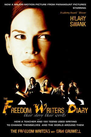 The Freedom Writers Diary (Movie Tie-in Edition) How a Teacher and 150 Teens Used Writing to Change Themselves and the World Around Them