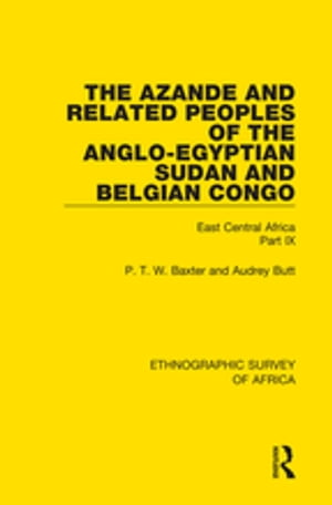 The Azande and Related Peoples of the Anglo-Egyptian Sudan and Belgian Congo East Central Africa Part IX
