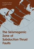 The Seismogenic Zone of Subduction Thrust Faults by Timothy H Dixon