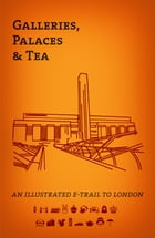 Galleries, Palaces & Tea: An Illustrated e-Trail To London by David Backhouse