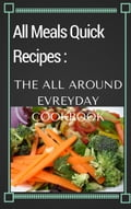 All Meals Quick Recipes: The All Around Everyday Cookbook 8be268e4-cfde-46db-899d-6cdc8520d729
