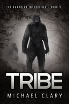 Tribe (The Guardian Interviews Book 5) by Michael Clary