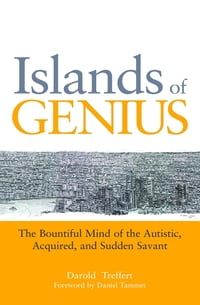 Islands of Genius: The Bountiful Mind of the Autistic, Acquired, and Sudden Savant