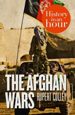 Book The Afghan Wars: History in an Hour by Rupert Colley