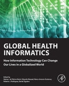 Global Health Informatics: How Information Technology Can Change Our Lives in a Globalized World by Eduardo Massad